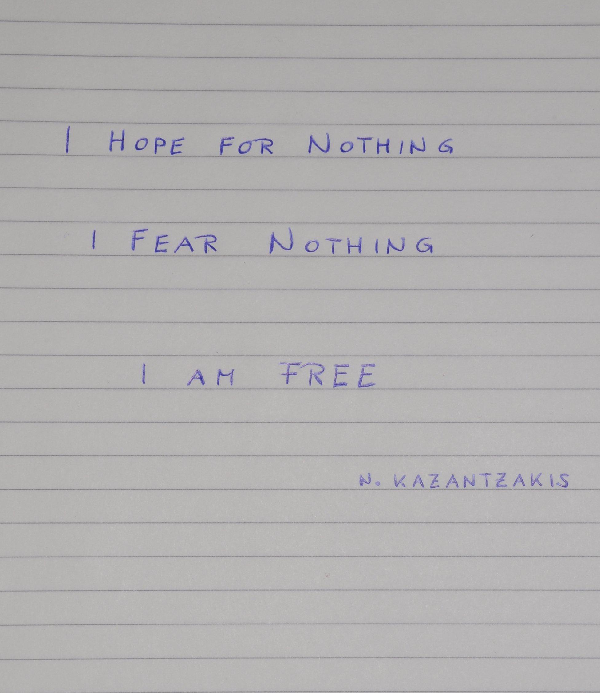 """""""I hope for nothing, I fear nothing, I am free."""" Nikos Kazantzakis"""